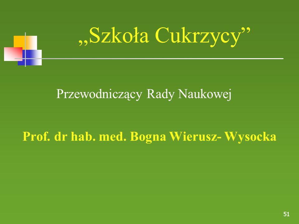 """51 """"Szkoła Cukrzycy"""" Przewodniczący Rady Naukowej Prof. dr hab. med. Bogna Wierusz- Wysocka"""