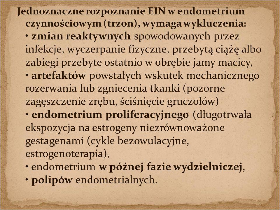 Jednoznaczne rozpoznanie EIN w endometrium czynnościowym (trzon), wymaga wykluczenia : zmian reaktywnych spowodowanych przez infekcje, wyczerpanie fiz