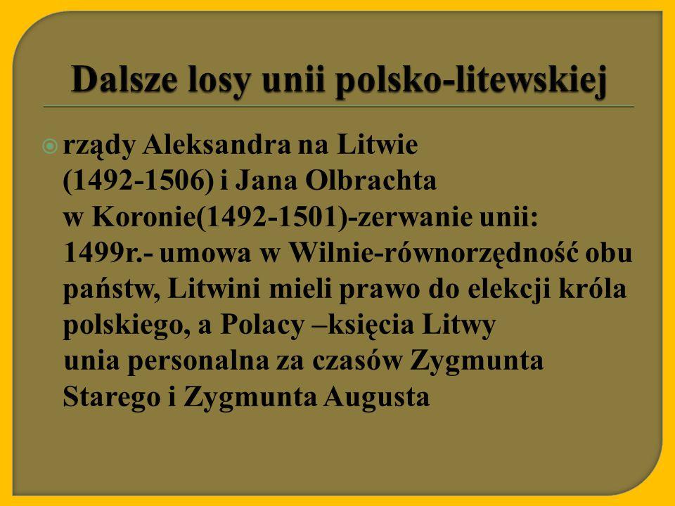  rządy Aleksandra na Litwie (1492-1506) i Jana Olbrachta w Koronie(1492-1501)-zerwanie unii: 1499r.- umowa w Wilnie-równorzędność obu państw, Litwini