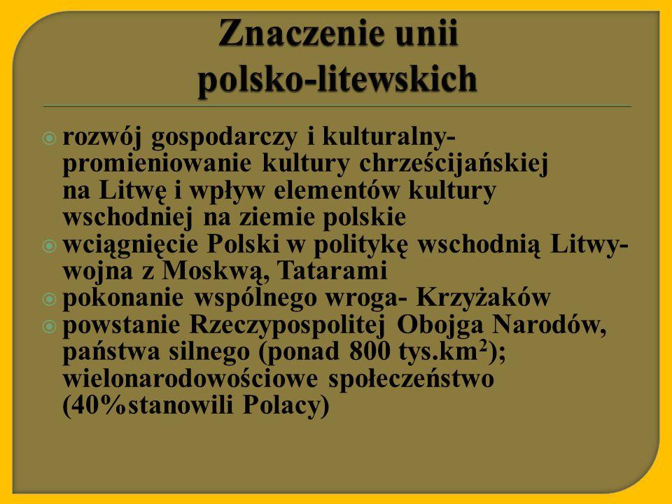 rozwój gospodarczy i kulturalny- promieniowanie kultury chrześcijańskiej na Litwę i wpływ elementów kultury wschodniej na ziemie polskie  wciągnięc