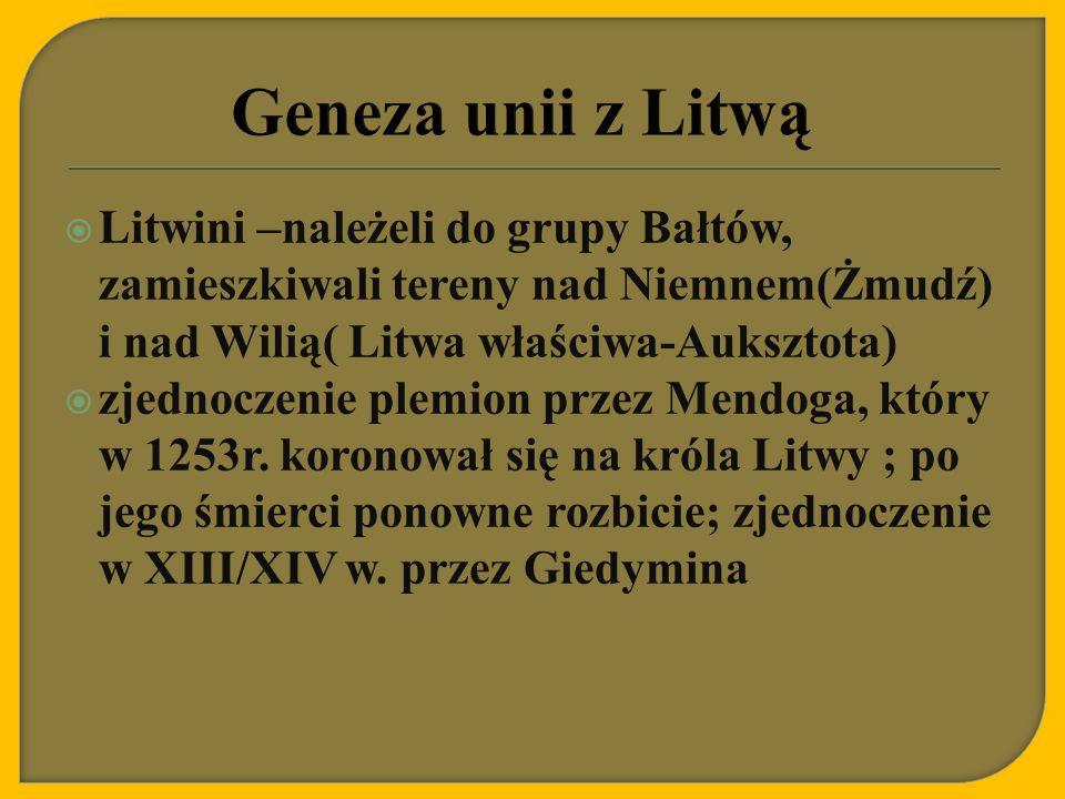  Litwini –należeli do grupy Bałtów, zamieszkiwali tereny nad Niemnem(Żmudź) i nad Wilią( Litwa właściwa-Auksztota)  zjednoczenie plemion przez Mendo