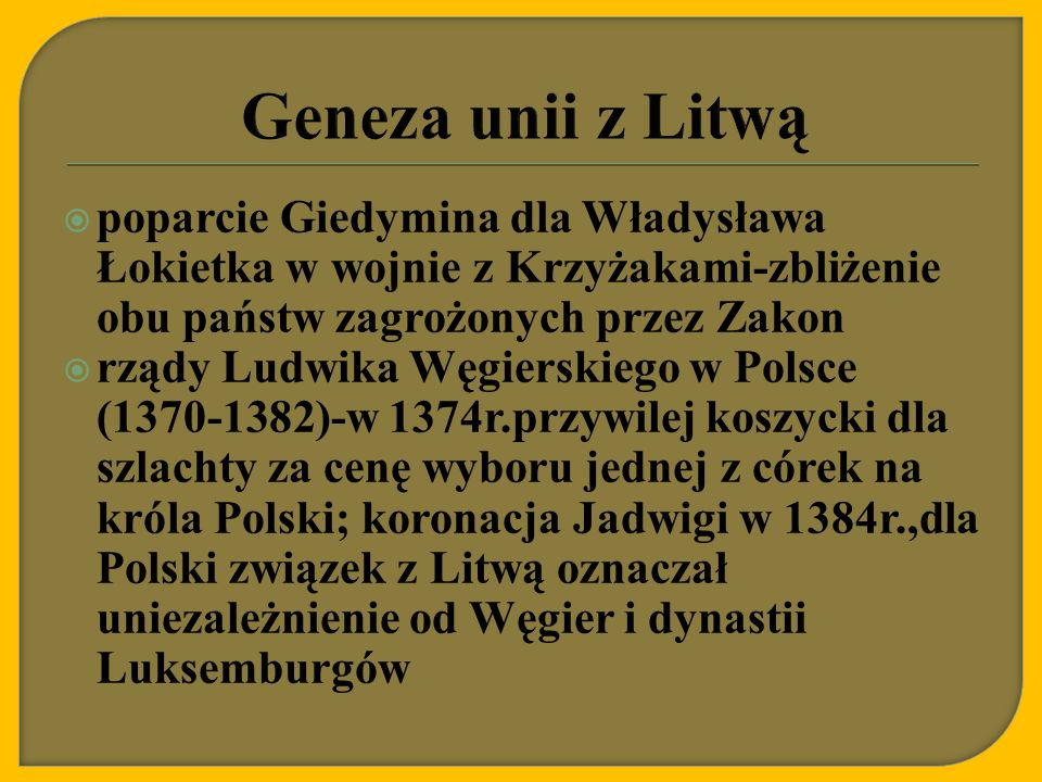  chęć zbliżenia Litwy do Polski i przyjęcie chrztu, aby odebrać Krzyżakom pretekst do przymusowej chrystianizacji  wspólne zainteresowanie ekspansją na ziemie Rusi, dążenie mieszczan do rozwoju handlu, unia mogła przynieść korzyści gospodarcze  bojarzy litewscy chcieli zdobyć takie przywileje jak szlachta polska