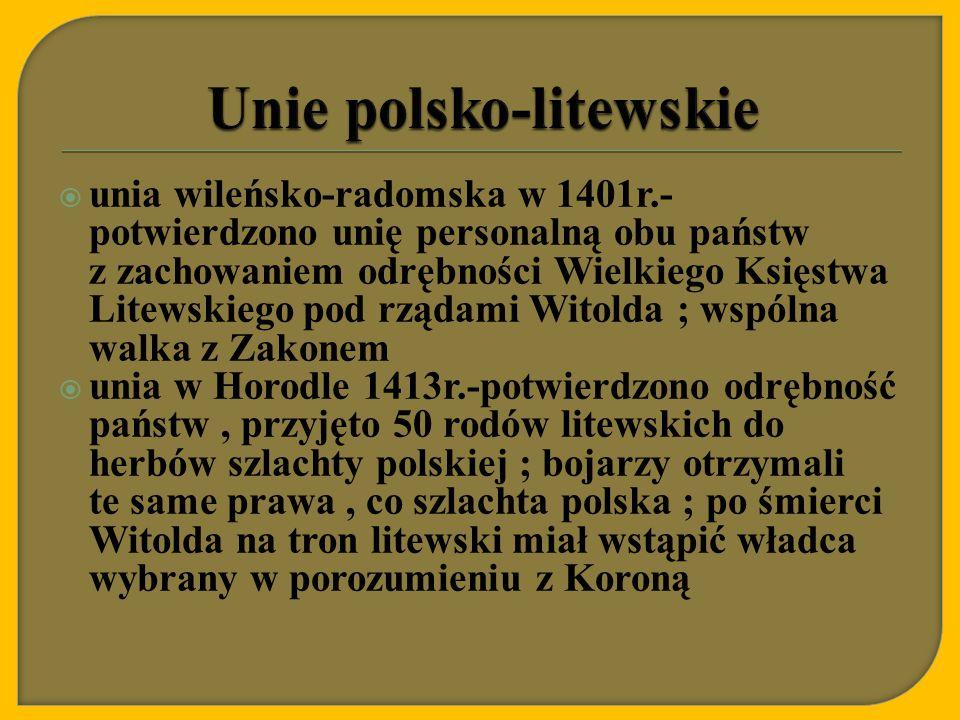  unia wileńsko-radomska w 1401r.- potwierdzono unię personalną obu państw z zachowaniem odrębności Wielkiego Księstwa Litewskiego pod rządami Witolda