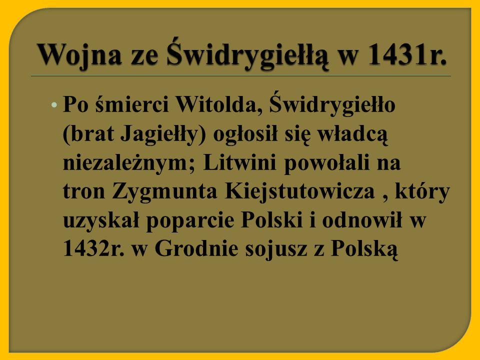 Po śmierci Witolda, Świdrygiełło (brat Jagiełły) ogłosił się władcą niezależnym; Litwini powołali na tron Zygmunta Kiejstutowicza, który uzyskał popar