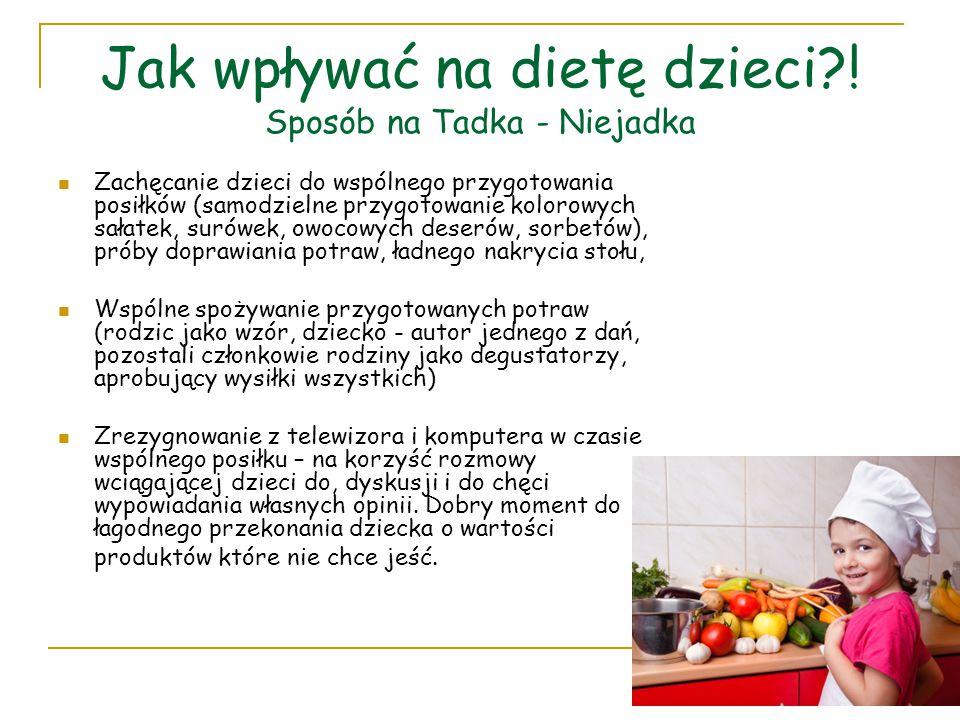 Jak wpływać na dietę dzieci?! Sposób na Tadka - Niejadka Zachęcanie dzieci do wspólnego przygotowania posiłków (samodzielne przygotowanie kolorowych s