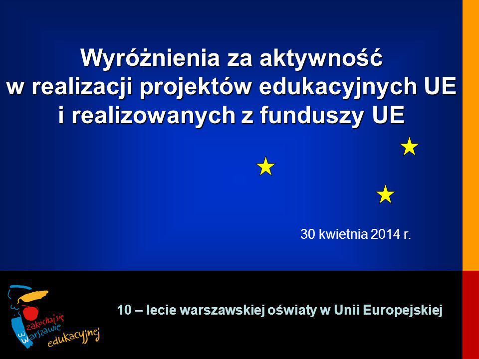 Wyróżnienia za aktywność w realizacji projektów edukacyjnych UE i realizowanych z funduszy UE Wyróżnienia za aktywność w realizacji projektów edukacyjnych UE i realizowanych z funduszy UE 30 kwietnia 2014 r.