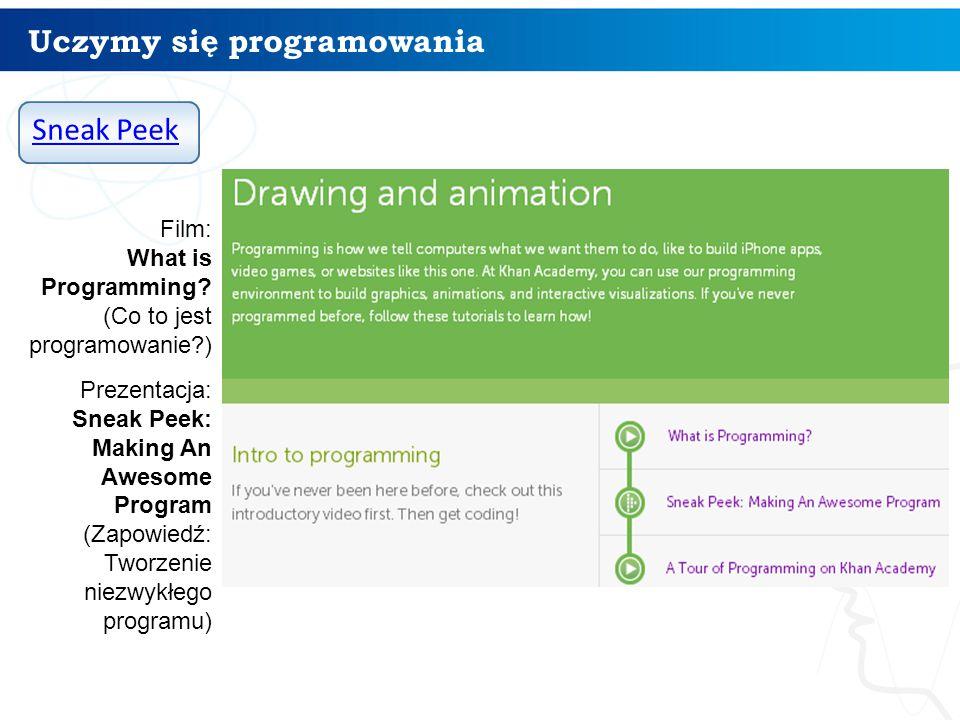 Uczymy się programowania Film: What is Programming? (Co to jest programowanie?) Prezentacja: Sneak Peek: Making An Awesome Program (Zapowiedź: Tworzen