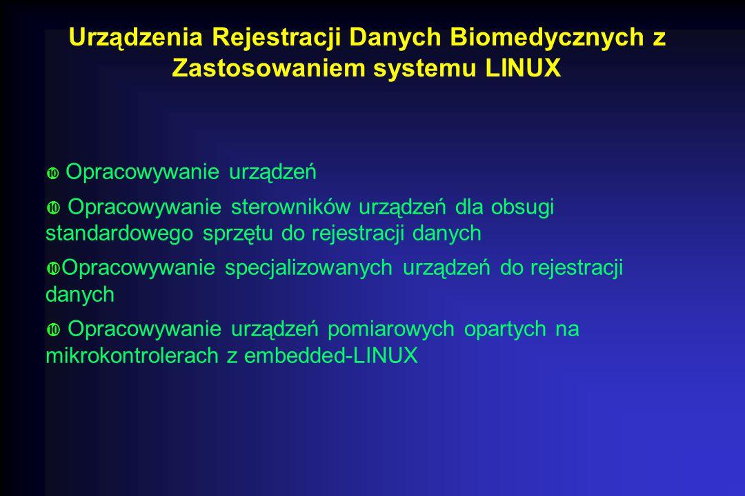 Urządzenia Rejestracji Danych Biomedycznych z Zastosowaniem systemu LINUX  Opracowywanie urządzeń  Opracowywanie sterowników urządzeń dla obsugi sta
