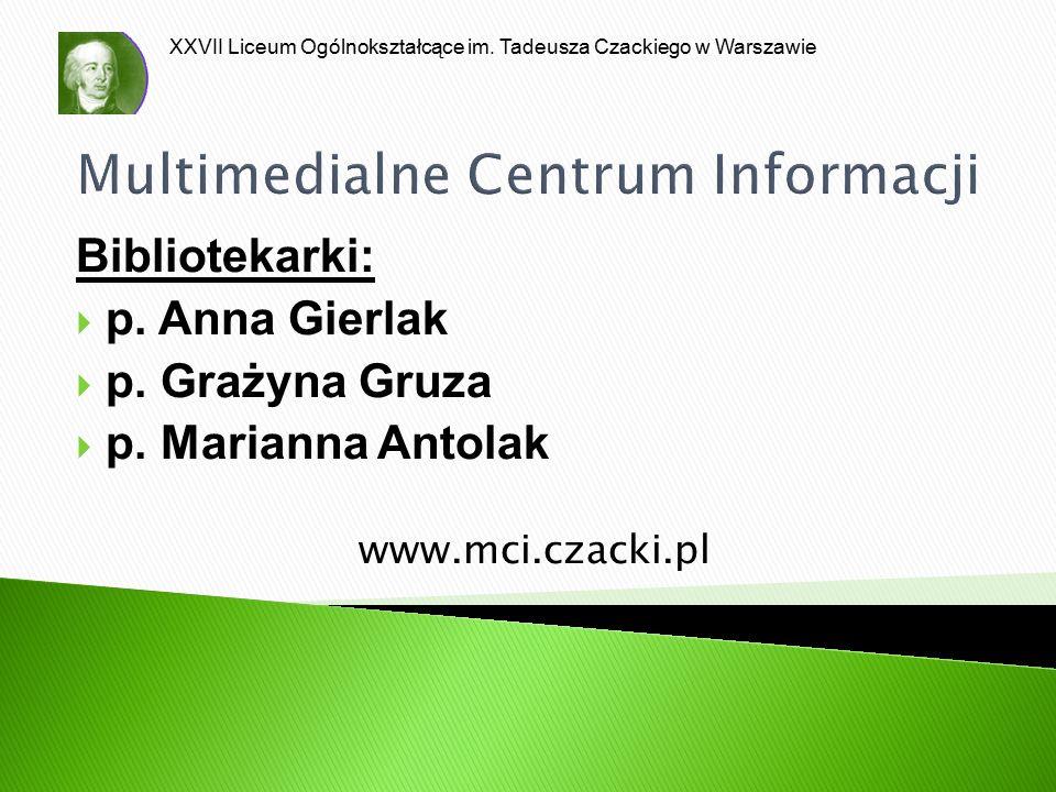 XXVII Liceum Ogólnokształcące im. Tadeusza Czackiego w Warszawie Multimedialne Centrum Informacji Bibliotekarki:  p. Anna Gierlak  p. Grażyna Gruza