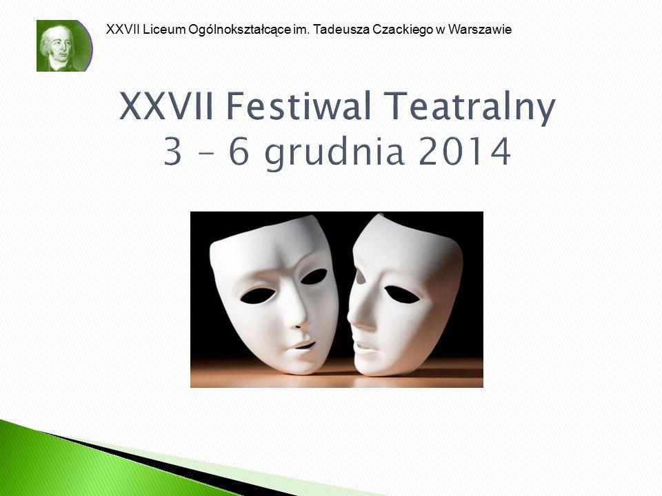 XXVII Liceum Ogólnokształcące im. Tadeusza Czackiego w Warszawie XXVII Festiwal Teatralny 3 – 6 grudnia 2014
