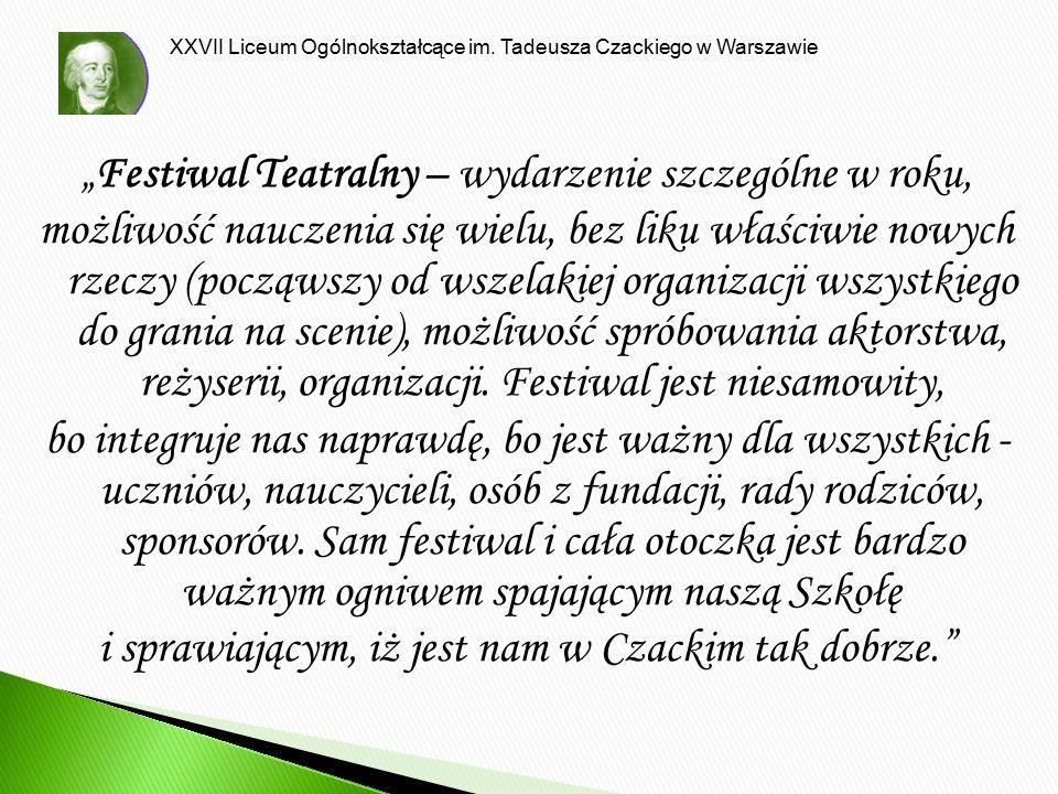 """XXVII Liceum Ogólnokształcące im. Tadeusza Czackiego w Warszawie """"Festiwal Teatralny – wydarzenie szczególne w roku, możliwość nauczenia się wielu, be"""