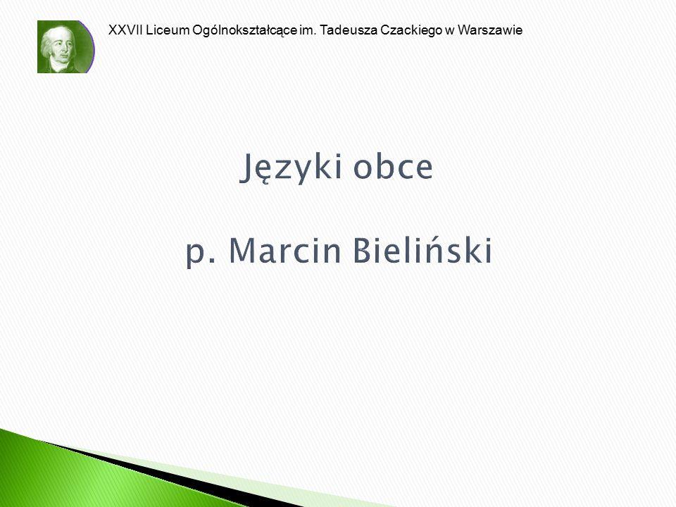 XXVII Liceum Ogólnokształcące im. Tadeusza Czackiego w Warszawie Języki obce p. Marcin Bieliński