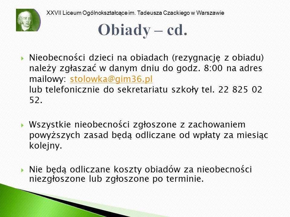 XXVII Liceum Ogólnokształcące im. Tadeusza Czackiego w Warszawie Obiady – cd.  Nieobecności dzieci na obiadach (rezygnację z obiadu) należy zgłaszać