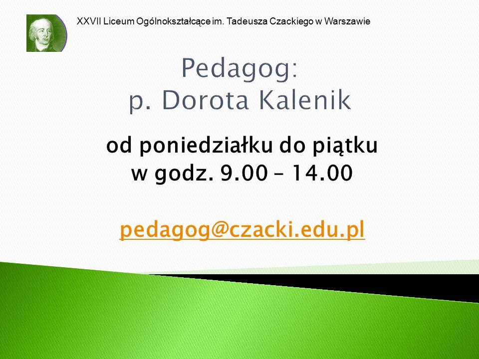 XXVII Liceum Ogólnokształcące im. Tadeusza Czackiego w Warszawie Pedagog: p. Dorota Kalenik od poniedziałku do piątku w godz. 9.00 – 14.00 pedagog@cza
