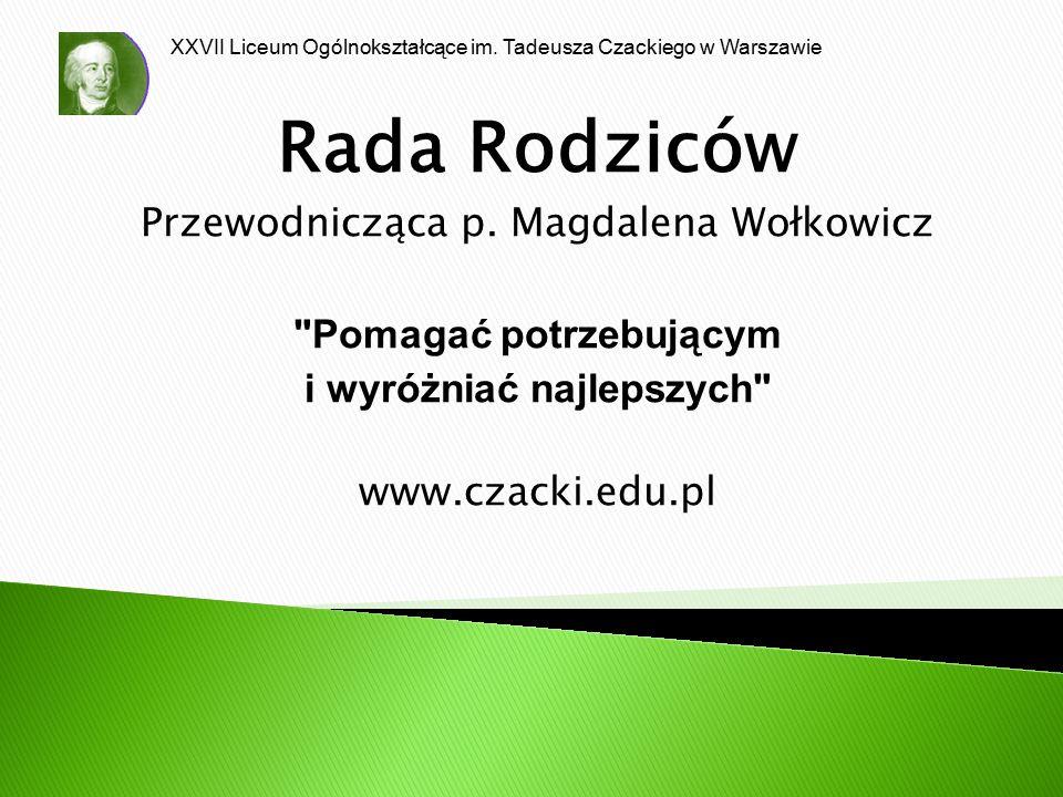 XXVII Liceum Ogólnokształcące im. Tadeusza Czackiego w Warszawie Rada Rodziców Przewodnicząca p. Magdalena Wołkowicz