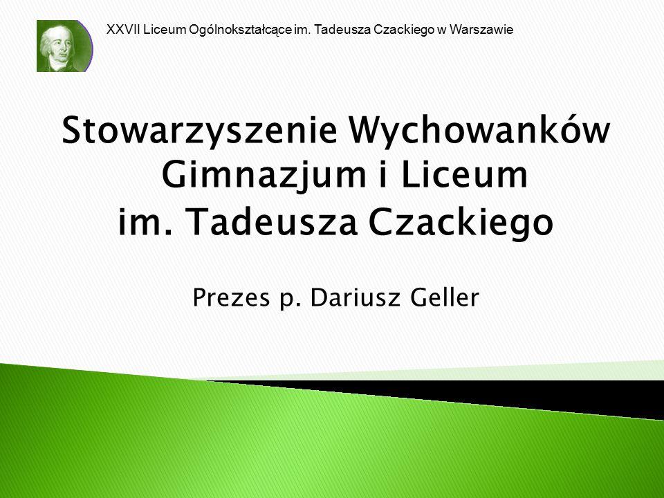 XXVII Liceum Ogólnokształcące im. Tadeusza Czackiego w Warszawie Stowarzyszenie Wychowanków Gimnazjum i Liceum im. Tadeusza Czackiego Prezes p. Darius
