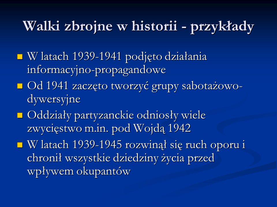 Walki zbrojne w historii - przykłady W latach 1939-1941 podjęto działania informacyjno-propagandowe W latach 1939-1941 podjęto działania informacyjno-propagandowe Od 1941 zaczęto tworzyć grupy sabotażowo- dywersyjne Od 1941 zaczęto tworzyć grupy sabotażowo- dywersyjne Oddziały partyzanckie odniosły wiele zwycięstwo m.in.