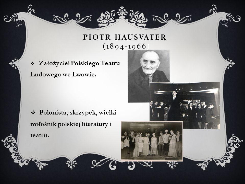 PIOTR HAUSVATER (1894-1966)  Założyciel Polskiego Teatru Ludowego we Lwowie.  Polonista, skrzypek, wielki miłośnik polskiej literatury i teatru.
