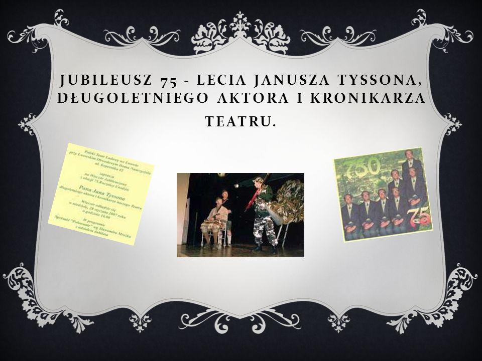 55-LECIE TEATRU  Uroczysta gala z udziałem aktorów amatorów, reżyserów i scenografów, którzy tworzyli tę jednostkę kultury polskiej na dawnych Kresach Rzeczypospolitej, ucząc miłości do Polski i sztuki, odbyła się 30.10.2013r.