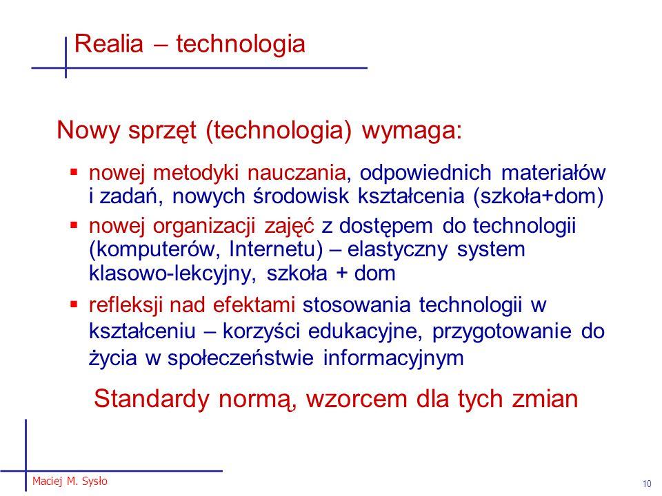 Maciej M. Sysło 10 Realia – technologia Nowy sprzęt (technologia) wymaga:  nowej metodyki nauczania, odpowiednich materiałów i zadań, nowych środowis
