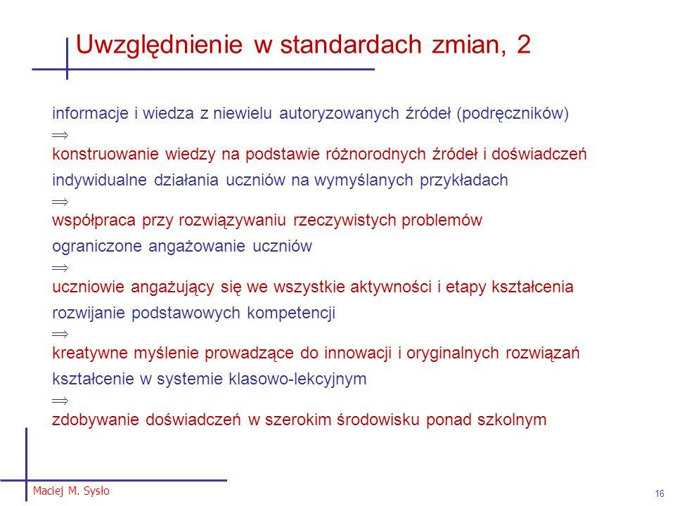 Maciej M. Sysło 16 Uwzględnienie w standardach zmian, 2 informacje i wiedza z niewielu autoryzowanych źródeł (podręczników)  konstruowanie wiedzy na