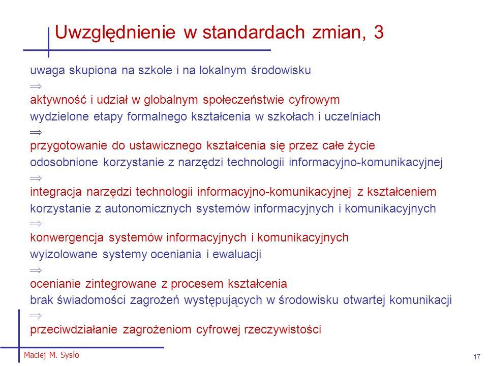 Maciej M. Sysło 17 Uwzględnienie w standardach zmian, 3 uwaga skupiona na szkole i na lokalnym środowisku  aktywność i udział w globalnym społeczeńst