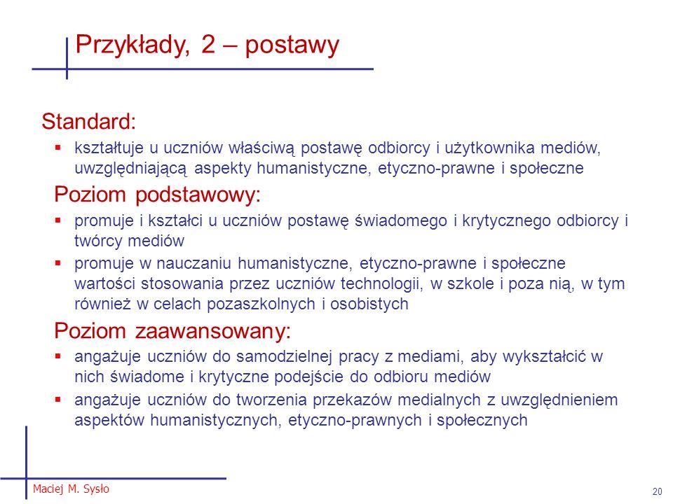 Maciej M. Sysło 20 Przykłady, 2 – postawy Standard:  kształtuje u uczniów właściwą postawę odbiorcy i użytkownika mediów, uwzględniającą aspekty huma