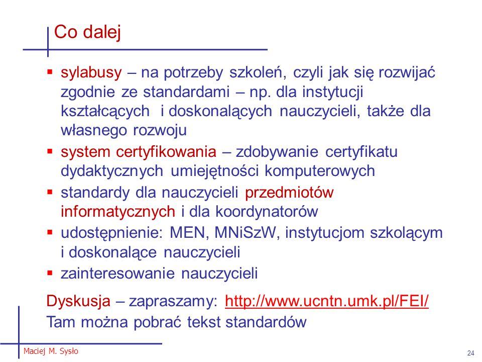 Maciej M. Sysło 24 Co dalej  sylabusy – na potrzeby szkoleń, czyli jak się rozwijać zgodnie ze standardami – np. dla instytucji kształcących i doskon