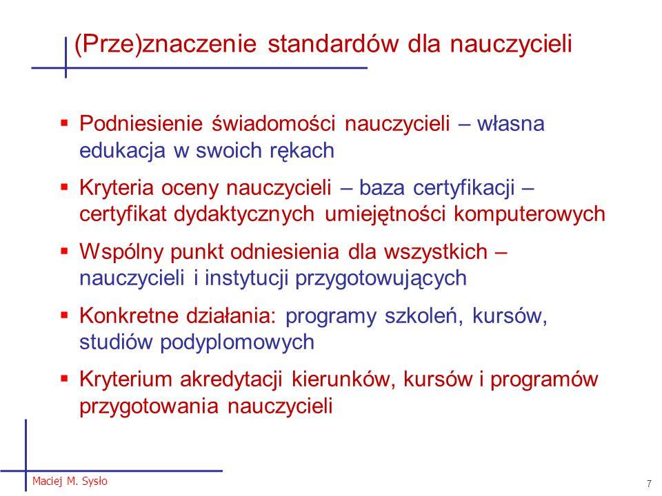 Maciej M. Sysło 7 (Prze)znaczenie standardów dla nauczycieli  Podniesienie świadomości nauczycieli – własna edukacja w swoich rękach  Kryteria oceny