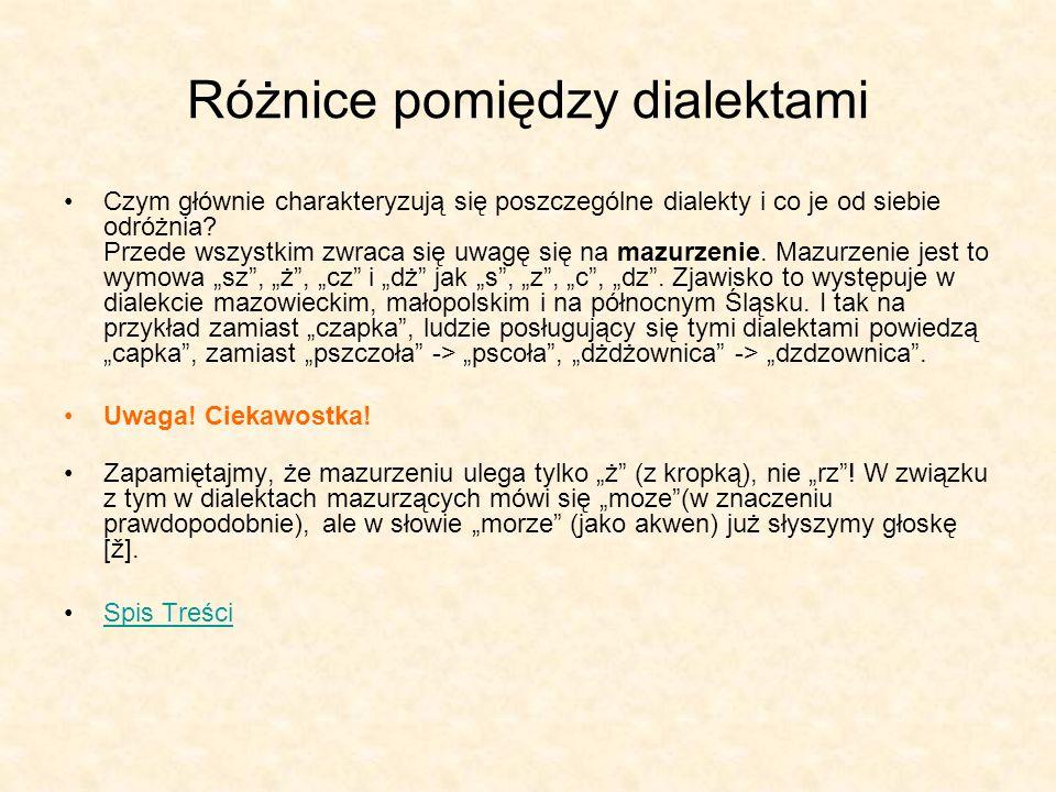 Różnice pomiędzy dialektami Czym głównie charakteryzują się poszczególne dialekty i co je od siebie odróżnia? Przede wszystkim zwraca się uwagę się na