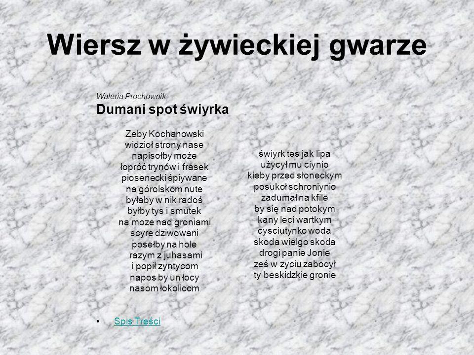 Wiersz w żywieckiej gwarze Waleria Prochownik Dumani spot świyrka Zeby Kochanowski widzioł strony nase napisołby może łopróć trynów i frasek pioseneck