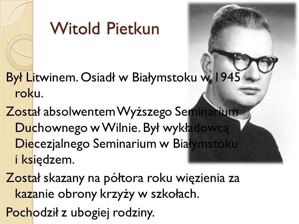 Witold Pietkun Był Litwinem. Osiadł w Białymstoku w 1945 roku. Został absolwentem Wyższego Seminarium Duchownego w Wilnie. Był wykładowcą Diecezjalneg
