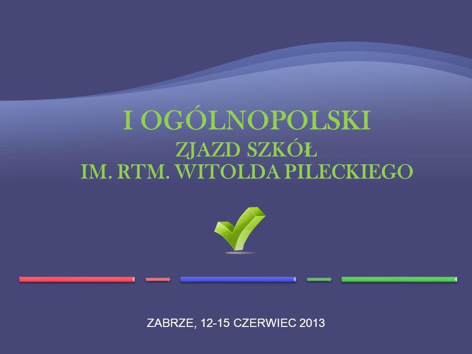 I OGÓLNOPOLSKI ZJAZD SZKÓ Ł IM. RTM. WITOLDA PILECKIEGO ZABRZE, 12-15 CZERWIEC 2013