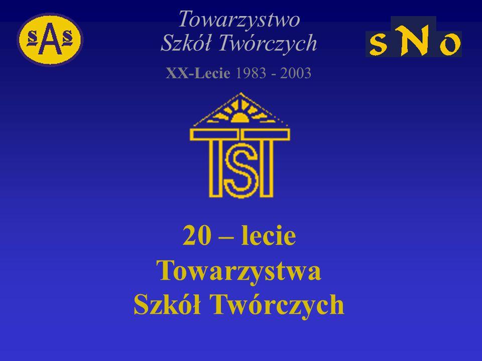 Towarzystwo Szkół Twórczych XX-Lecie 1983 - 2003 20 – lecie Towarzystwa Szkół Twórczych