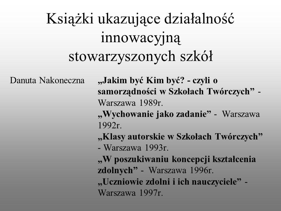"""Książki ukazujące działalność innowacyjną stowarzyszonych szkół Danuta Nakoneczna""""Jakim być Kim być."""