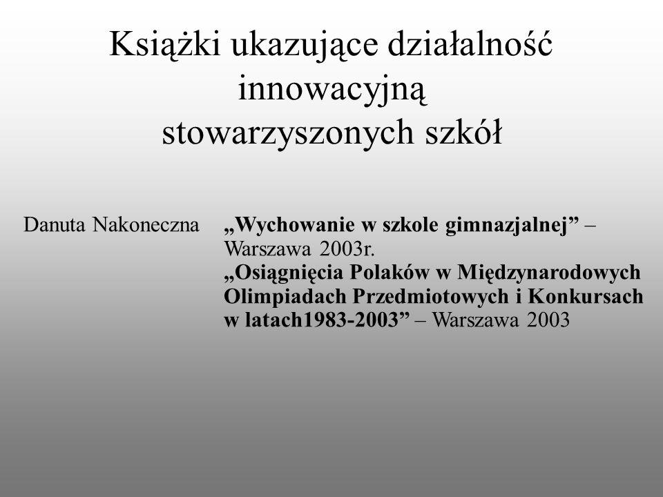 """Książki ukazujące działalność innowacyjną stowarzyszonych szkół Danuta Nakoneczna""""Wychowanie w szkole gimnazjalnej – Warszawa 2003r."""