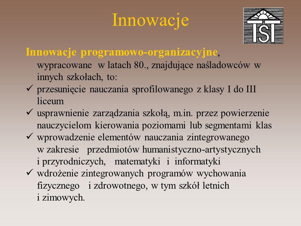 Innowacje Innowacje programowo-organizacyjne, wypracowane w latach 80., znajdujące naśladowców w innych szkołach, to: przesunięcie nauczania sprofilowanego z klasy I do III liceum usprawnienie zarządzania szkołą, m.in.