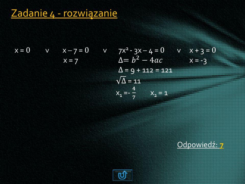 Zadanie 4 - rozwiązanie Odpowiedź: 7