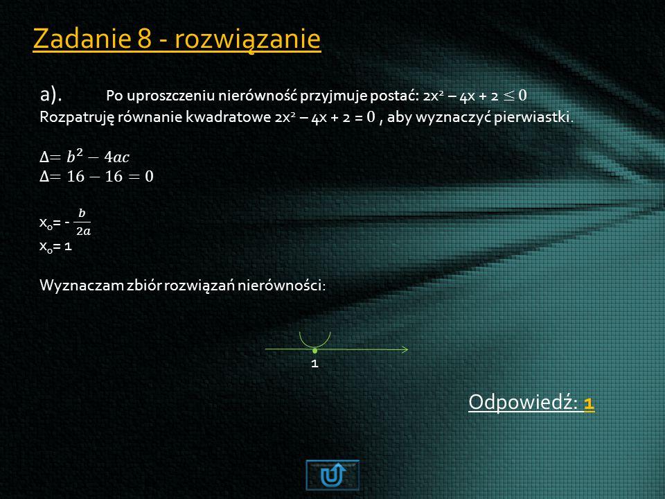 Zadanie 8 - rozwiązanie Odpowiedź: 1 1