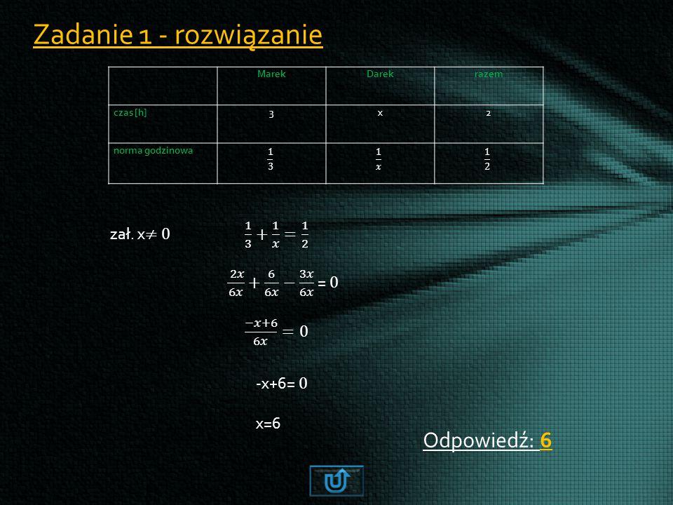 Zadanie 1 - rozwiązanie MarekDarekrazem czas [h]3x2 norma godzinowa Odpowiedź: 6