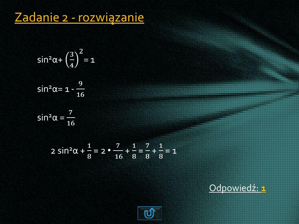 Zadanie 2 - rozwiązanie Odpowiedź: 1