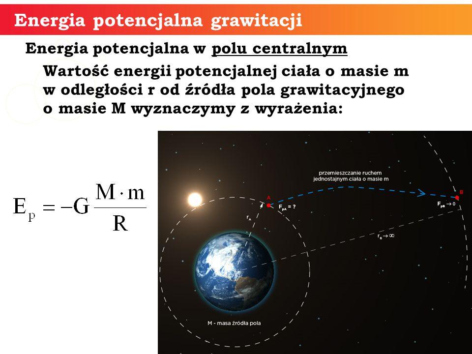Energia potencjalna w polu centralnym Wartość energii potencjalnej ciała o masie m w odległości r od źródła pola grawitacyjnego o masie M wyznaczymy z
