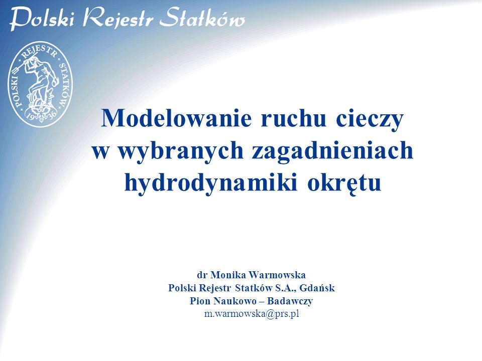 © 2003 PRS S.A. dr Monika Warmowska Polski Rejestr Statków S.A., Gdańsk Pion Naukowo – Badawczy m.warmowska@prs.pl Modelowanie ruchu cieczy w wybranyc