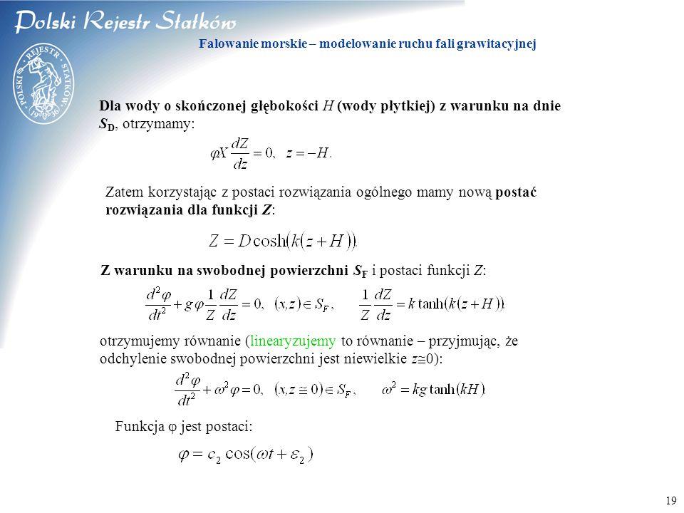 © 2003 PRS S.A. 19 Falowanie morskie – modelowanie ruchu fali grawitacyjnej Dla wody o skończonej głębokości H (wody płytkiej) z warunku na dnie S D,