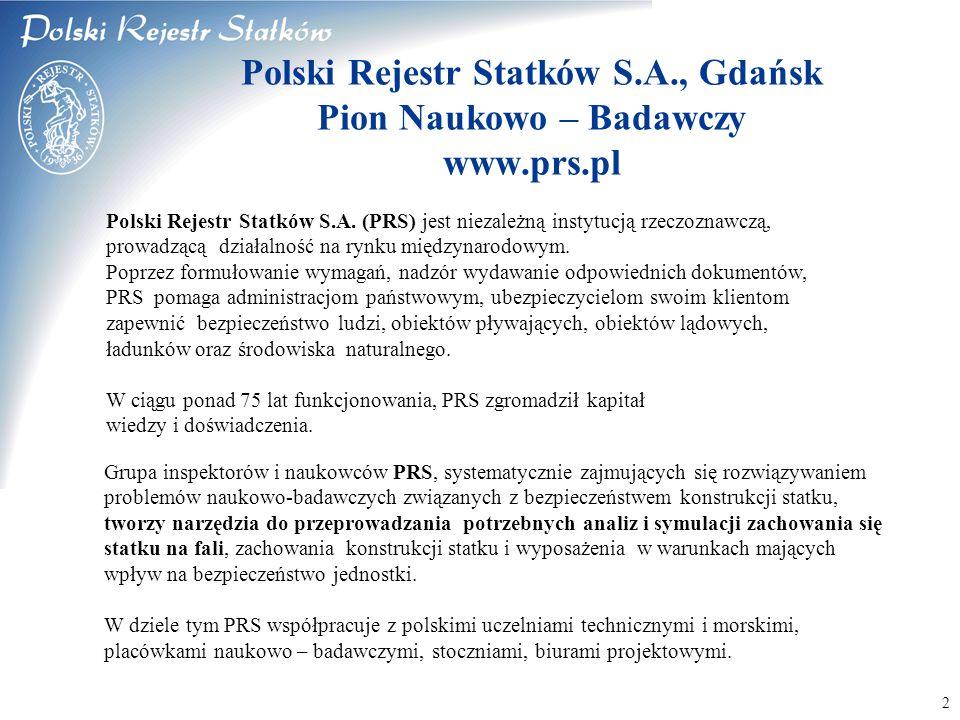 © 2003 PRS S.A. 2 Polski Rejestr Statków S.A. (PRS) jest niezależną instytucją rzeczoznawczą, prowadzącą działalność na rynku międzynarodowym. Poprzez