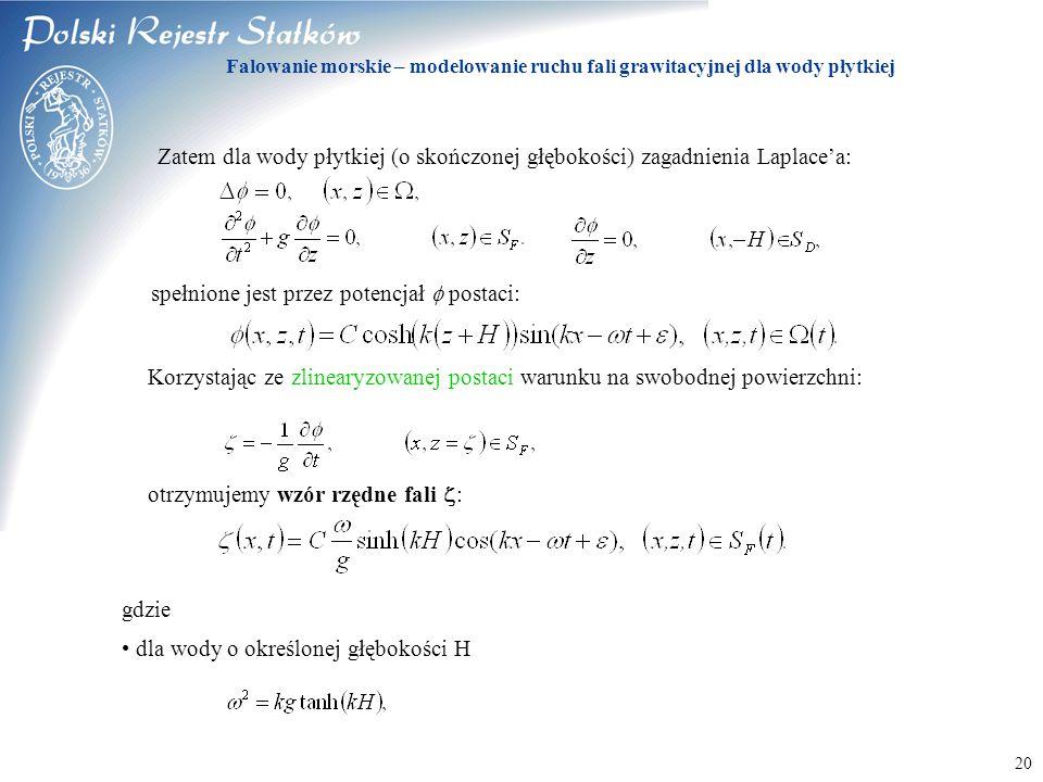 © 2003 PRS S.A. 20 Falowanie morskie – modelowanie ruchu fali grawitacyjnej dla wody płytkiej Zatem dla wody płytkiej (o skończonej głębokości) zagadn