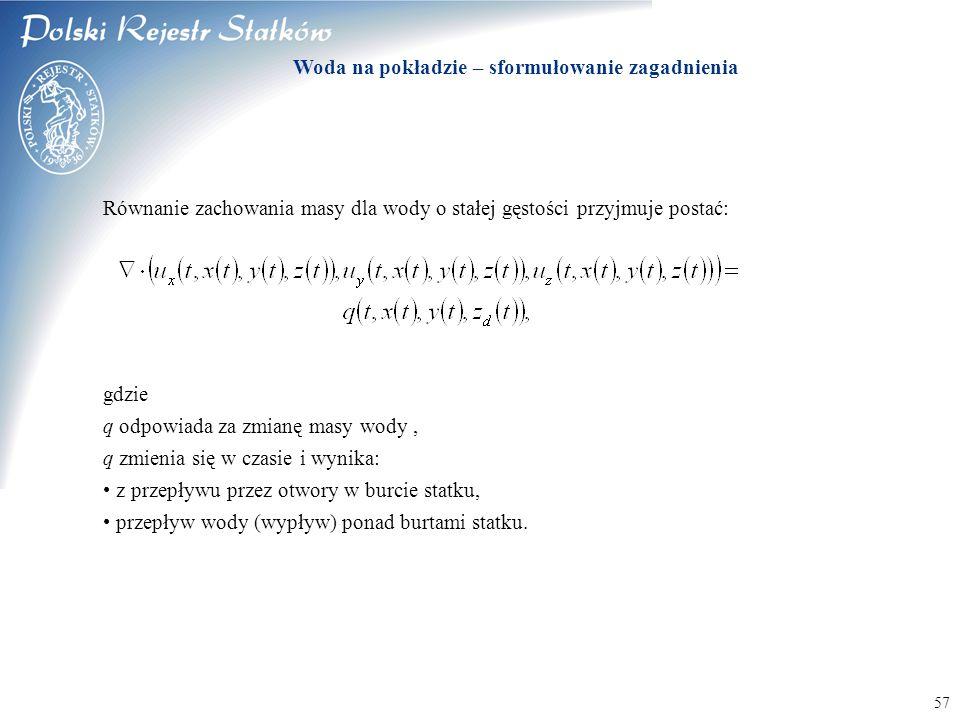 © 2003 PRS S.A. 57 Równanie zachowania masy dla wody o stałej gęstości przyjmuje postać: gdzie q odpowiada za zmianę masy wody, q zmienia się w czasie