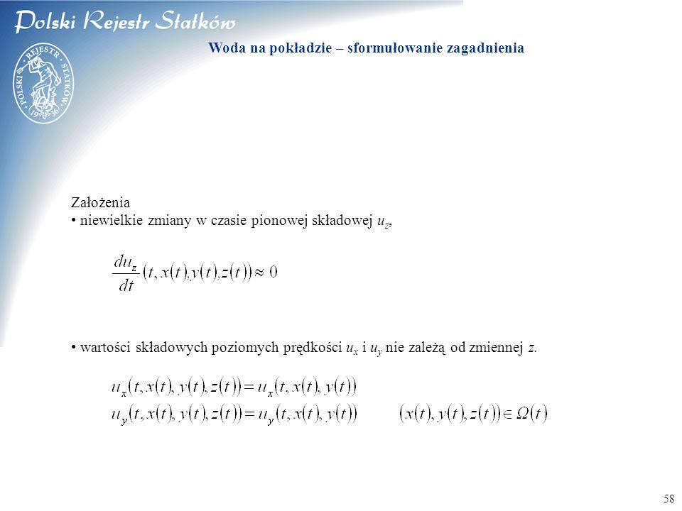 © 2003 PRS S.A. Założenia niewielkie zmiany w czasie pionowej składowej u z, wartości składowych poziomych prędkości u x i u y nie zależą od zmiennej