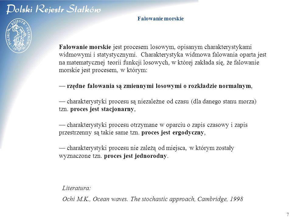 © 2003 PRS S.A. Falowanie morskie 777 Falowanie morskie jest procesem losowym, opisanym charakterystykami widmowymi i statystycznymi. Charakterystyka