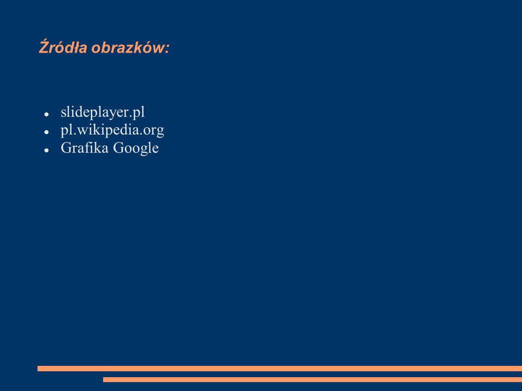 Źródła obrazków: slideplayer.pl pl.wikipedia.org Grafika Google